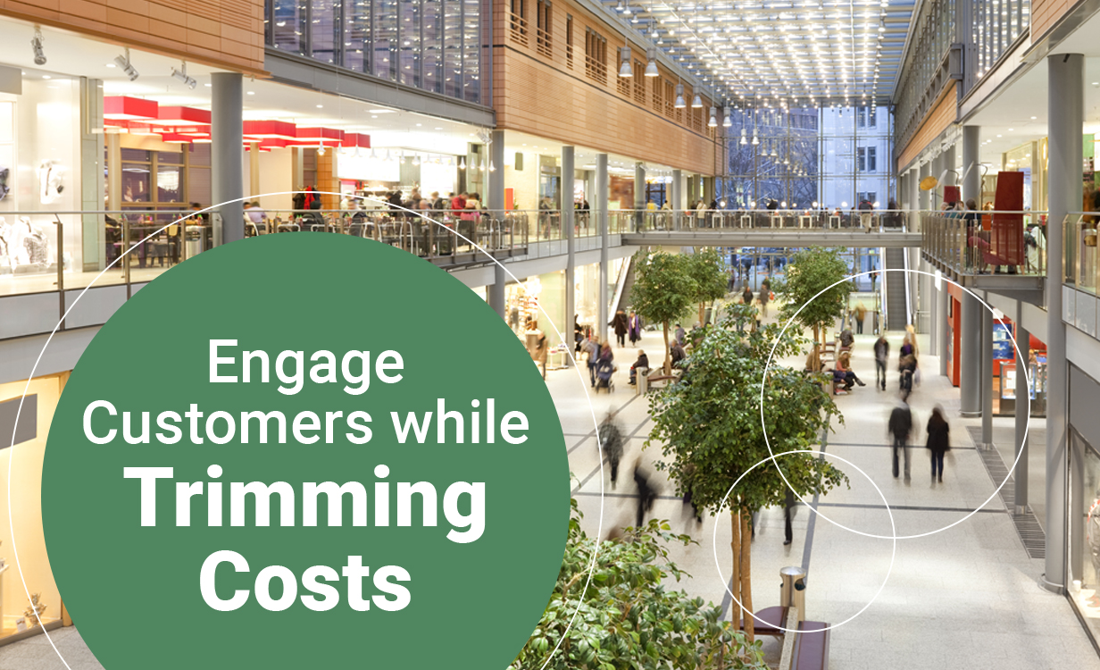 Engage customers while trimming costs